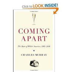 """I'll be shocked if there's another book this year as important as Charles Murray's """"Coming Apart."""" I'll be shocked if there's another book that so compellingly describes the most important trends in American society."""