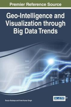 Geo-Intelligence and Visualization through Big Data Trends  Provides an overview of recent developments, applications, and research on the topic of spatio-temporal big data analysis and visualization,   http://www.eurospanbookstore.com/