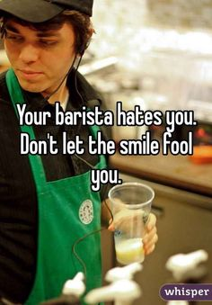 Some baristas know they don't like you before you even order.