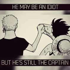 Luffy and Zoro. OMFG I JUST LOVE HOW ZORO IS SUPERRR (USES FRANKY'S ACCENT XD) LOYAL TO LUFFY!