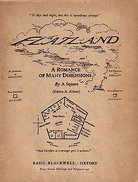 Flatland: A Romance of Many Dimensions is an 1884 satirical novella by the English schoolmaster Edwin Abbott Abbott.