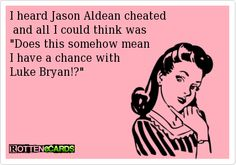 I heard Jason Aldean cheated and all I could think was