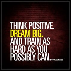 "Think positive. Dream big. And train as hard as you possibly can."" - Being positive, and staying positive is (and always will be) one of the most important things when you work towards your goals. And about those goals.. Dream BIG. And train as hard as you possibly can in order to become better, stronger and faster. #thinkpositive #dreambig #trainhard www.gymquotes.co"