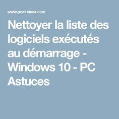 Nettoyer la liste des logiciels exécutés au démarrage - Windows 10 - PC Astuces