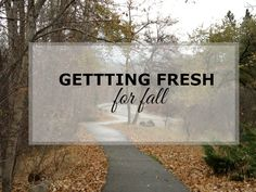 Getting Fresh For Fall
