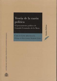 Goñi Apesteguía, Carlos Teoría de la razón política. Centro de Estudios Políticos y Constitucionales, 2013.