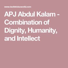 APJ Abdul Kalam - Combination of Dignity, Humanity, and Intellect