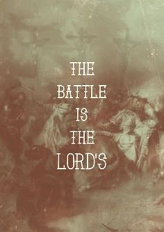 Yes, the battle is the Lord's, but we have a part – and that is to trust and believe his promises in the face of hopelessness and what seem to be impossibilities.