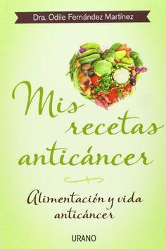 Mis recetas anticancer by Odile Fernandez.