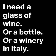 I need a glass of wine. Or a bottle. Or a winery in Italy. (Image only)