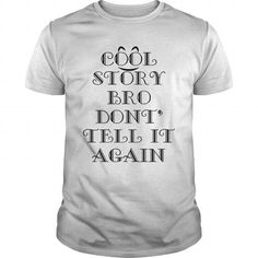 I Love COOL STORY BRO DON'T  TELL ME AGAIN T shirts