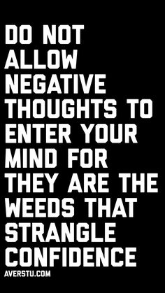 Do not allow negative thoughts to enter your mind for they are the weeds that strangle confidence —Bruce Lee Writing Quotes, Wise Quotes, Success Quotes, Great Quotes, Words Quotes, Quotes To Live By, Motivational Quotes, Inspirational Quotes, Empowerment Quotes