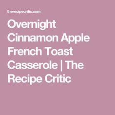 Overnight Cinnamon Apple French Toast Casserole   The Recipe Critic