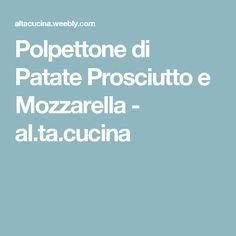 Polpettone di Patate Prosciutto e Mozzarella - al.ta.cucina
