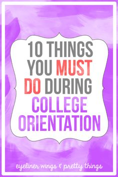 10 Things You MUST Do During College Orientation - College Orientation Tips // eyeliner wings & pretty things