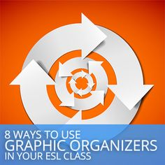 8 Ways to Use Graphic Organizers in Your ESL Class instead of explaining and re-explaining!