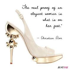 The real proof of an elegant woman is what is on her feet. - Christian Dior #quotes