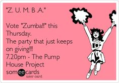 """""""Z. U. M. B .A."""" Vote """"Zumba!!"""" this Thursday. The party that just keeps on giving!!! 7.20pm - The Pump House Project"""