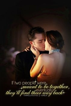 Gossip Girl..My all time favorite couple no matter what they are meant for each other