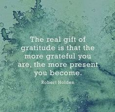 The real gift of Gratitude is that the more Grateful you are ~ the more present you become ~❤️~