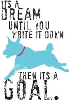 its a dream until you write it down, then its a goal. (with a Basenji, a great breed)