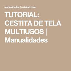 TUTORIAL: CESTITA DE TELA MULTIUSOS | Manualidades