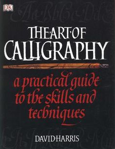Art calligraphy  A practical guide to the skill and techniques.