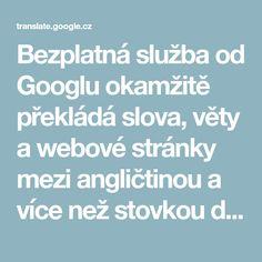 Bezplatná služba od Googlu okamžitě překládá slova, věty awebové stránky mezi angličtinou avíce než stovkou dalších jazyků. Google, Inspiration, Bonsai, Cottage, Business, Shop, House, Projects, Biblical Inspiration