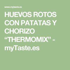 """HUEVOS ROTOS CON PATATAS Y CHORIZO """"THERMOMIX"""" - myTaste.es"""