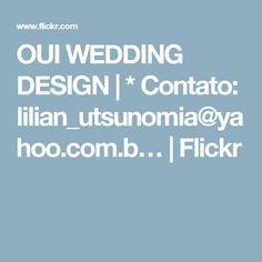 OUI WEDDING DESIGN | * Contato: lilian_utsunomia@yahoo.com.b… | Flickr