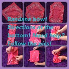 1: get a bandana 2:take two corners and fold them(have to be opposite sides) 3: take the other sides that weren't touched and make the tips meet 4:when they meet, tie them together 5: flip bandana over 6: take the two extra corners and tie those!  7: add a bobby pin or hair tie to put it in your hair  There is your bow! These directions are good for both big and small bandanas and this goes with everything! If you need any help look at my pics!