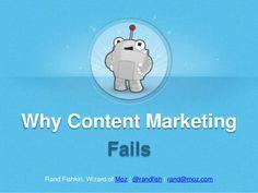 Rand Fishkin, Wizard of Moz   @randfish   rand@moz.com Why Content Marketing Fails
