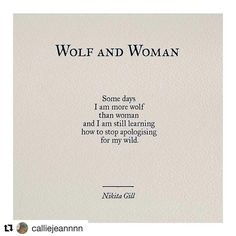 Getting Inked: How Tattoos Became Popular Wolf and Woman: Some days I am more wolf than woman and I am still learning how to stop apologizing for my wild. Nikita Gill, Best Quotes, Life Quotes, Qoutes, Attitude Quotes, Wolves And Women, Kinky Quotes, Wolf Quotes, She Wolf