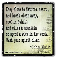 John Muir quote...LOVE this speaks to straight to my soul
