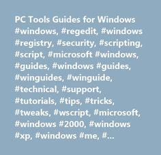 PC Tools Guides for Windows #windows, #regedit, #windows #registry, #security, #scripting, #script, #microsoft #windows, #guides, #windows #guides, #winguides, #winguide, #technical, #support, #tutorials, #tips, #tricks, #tweaks, #wscript, #microsoft, #windows #2000, #windows #xp, #windows #me, #windows #95, #windows #98, #windows #nt, #3.1, #me, #ce, #winme, #win95, #win98, #win2k, #secret, #hidden, #secure, #hacks, #cracks…