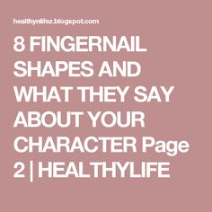 8 FINGERNAIL SHAPES AND WHAT THEY SAY ABOUT YOUR CHARACTER Page 2 | HEALTHYLIFE