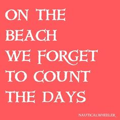 on the beach we forget to count the days