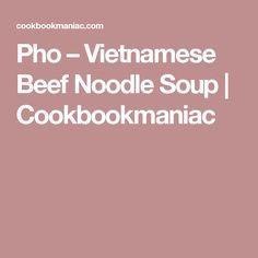 Pho – Vietnamese Beef Noodle Soup | Cookbookmaniac