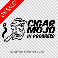 cigar mojo in progress funny window decal sticker
