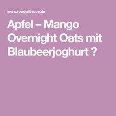 Apfel – Mango Overnight Oats mit Blaubeerjoghurt ♡