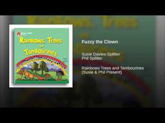 Provided to YouTube by CDBaby Fuzzy the Clown · Susie Davies-Splitter · Phil Splitter Rainbows Trees and Tambourines (Susie & Phil Present) ℗ 1992 Susie Davi...