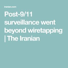 Post-9/11 surveillance went beyond wiretapping | The Iranian