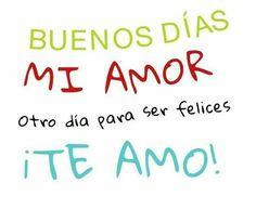 Buenos días mi Amor, Otro día para ser felices, ¡Te Amo!