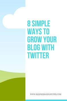 8 Simple Ways to Grow Your Blog with Twitter