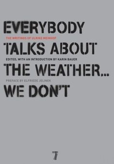 Everybody Talks About the Weather: We Don't, the Writings of Ulrike Meinhof