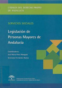 Legislación de personas mayores de Andalucía / coordinadores, José María Pérez Monguió, Severiano Fernández Ramos, 2014