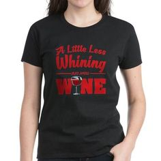 REALLY cool More Wine Less Whine T-shirt shirt. Purchase it here http://www.albanyretro.com/more-wine-less-whine-t-shirt-6/ Tags:  #Less #More #Whine #wine