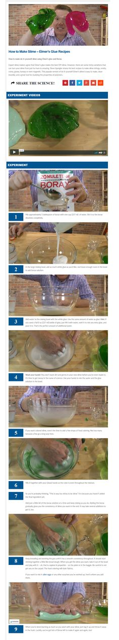 How to make do-it-yourself slime using Elmer's glue and Borax. Expert slime makers agree that Elmer's glue makes the best DIY slime. However, there are some tricky variations that can turn your slime from just ho-hum to amazing. Steve Spangler shares his best recipes to make slime stringy, snotty, runny, gooey, bumpy or even magnetic.