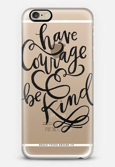 Have Courage and Be Kind phone case