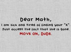 also.. Dear Math, I'm not your therapist...solve your own problems!